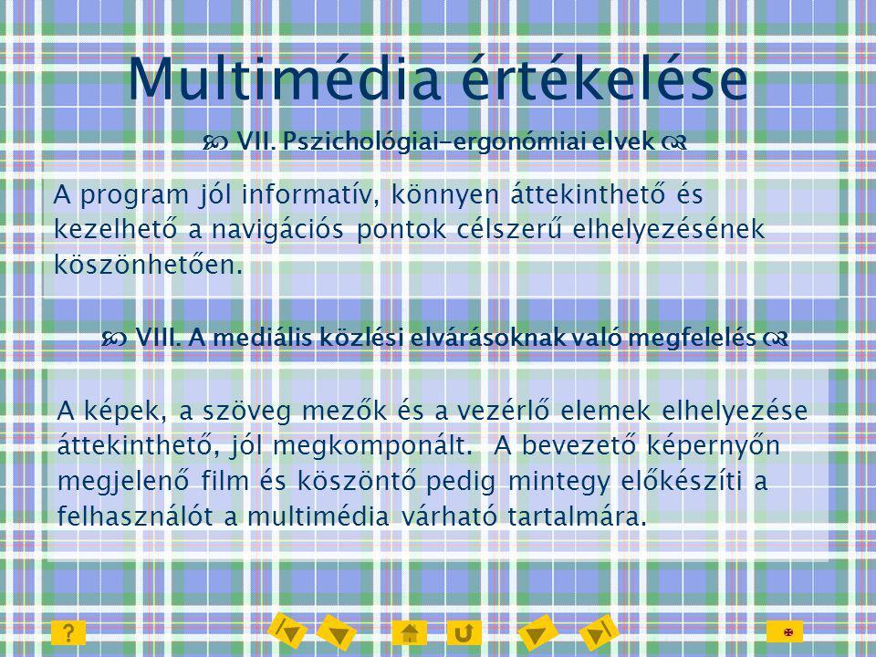  Multimédia értékelése  VII. Pszichológiai-ergonómiai elvek  A képek, a szöveg mezők és a vezérlő elemek elhelyezése áttekinthető, jól megkomponált