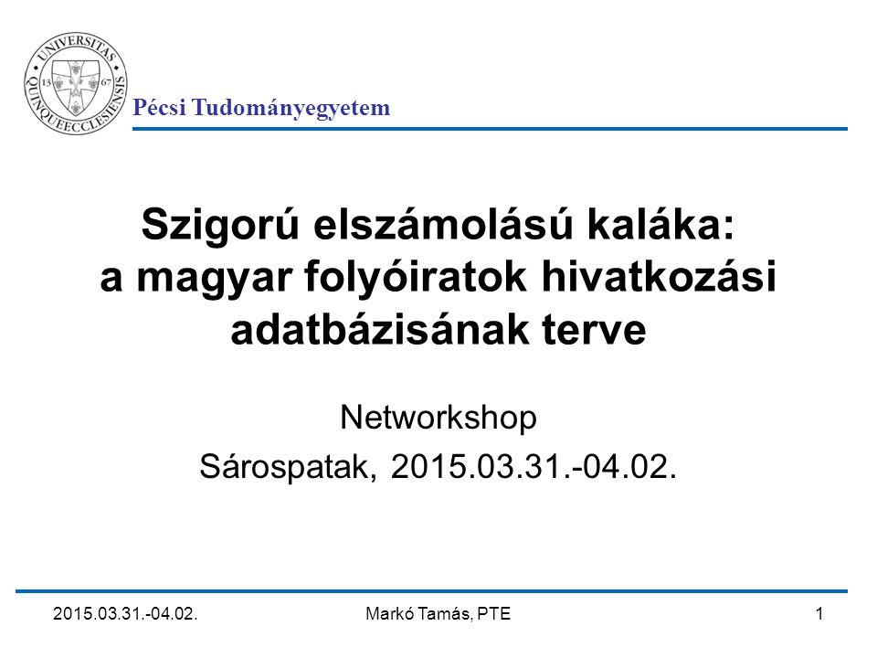2015.03.31.-04.02. Markó Tamás, PTE 1 Szigorú elszámolású kaláka: a magyar folyóiratok hivatkozási adatbázisának terve Networkshop Sárospatak, 2015.03