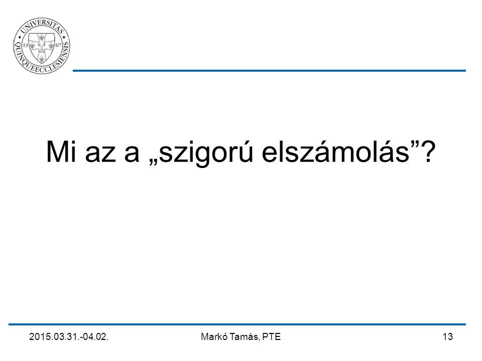 """2015.03.31.-04.02. Markó Tamás, PTE 13 Mi az a """"szigorú elszámolás""""?"""