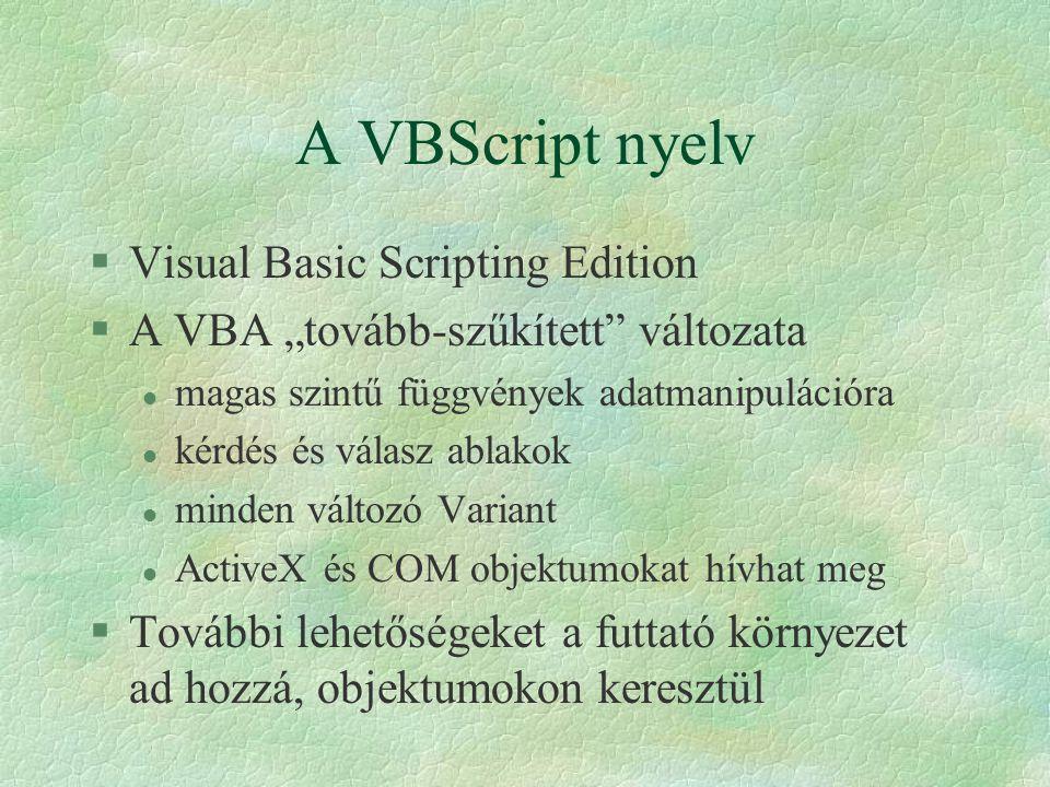"""A VBScript nyelv §Visual Basic Scripting Edition §A VBA """"tovább-szűkített"""" változata l magas szintű függvények adatmanipulációra l kérdés és válasz ab"""