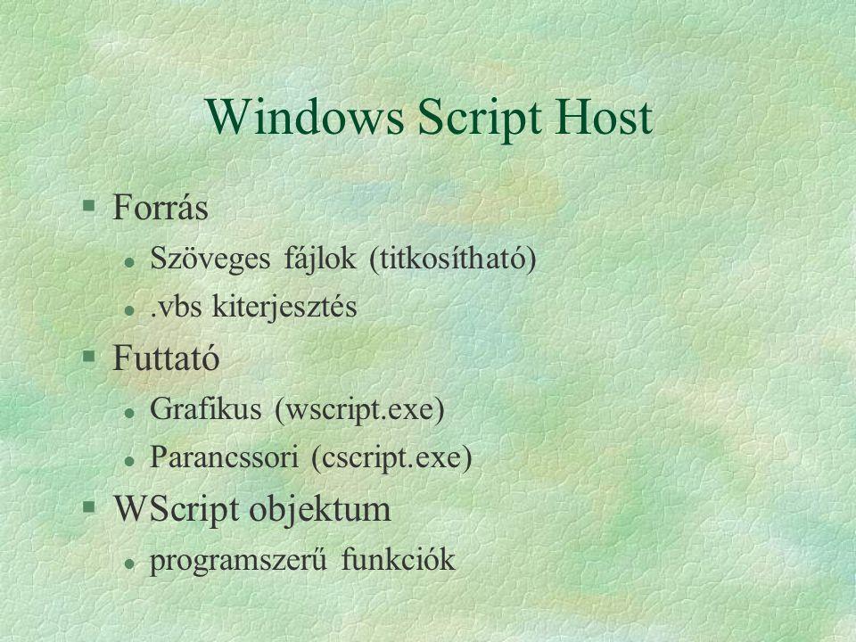 Windows Script Host §Forrás l Szöveges fájlok (titkosítható) l.vbs kiterjesztés §Futtató l Grafikus (wscript.exe) l Parancssori (cscript.exe) §WScript