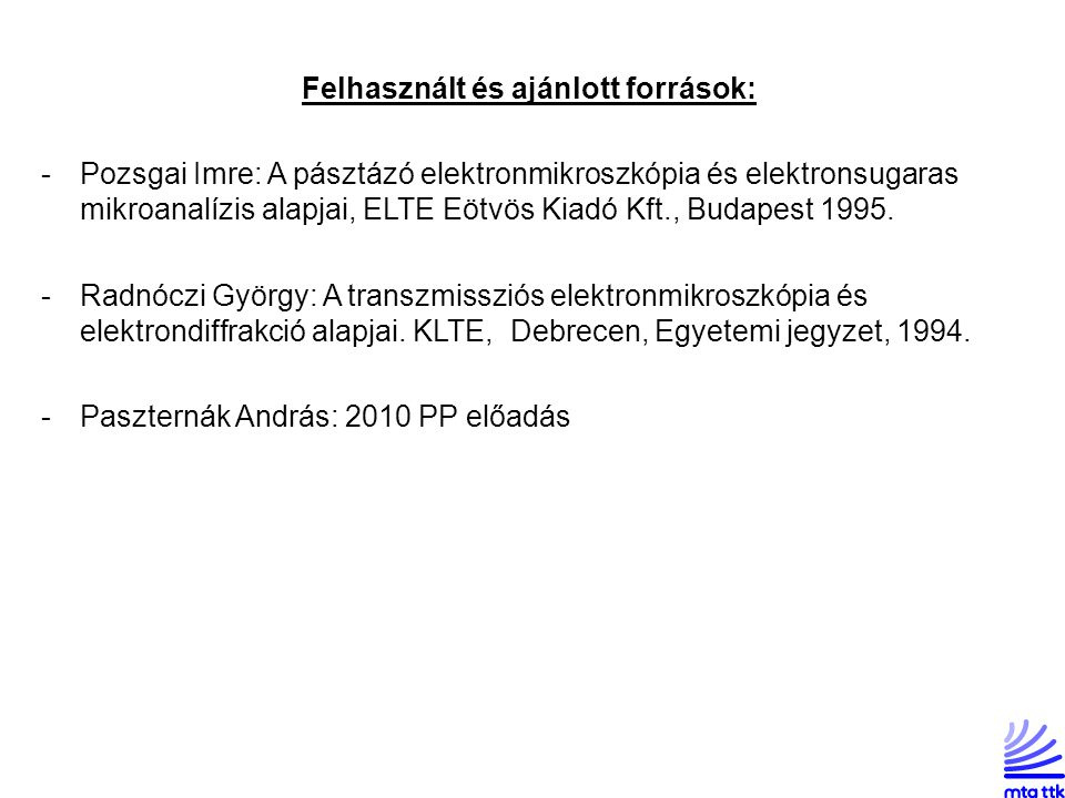 Felhasznált és ajánlott források: -Pozsgai Imre: A pásztázó elektronmikroszkópia és elektronsugaras mikroanalízis alapjai, ELTE Eötvös Kiadó Kft., Bud