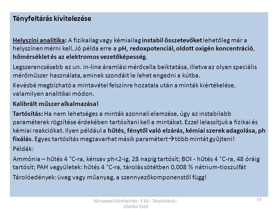 57 Környezeti Kárelhárítás - 5 EA - Tényfeltárás - Jolánkai Zsolt Tényfeltárás kivitelezése Helyszíni analitika: A fizikailag vagy kémiailag instabil összetevőket lehetőleg már a helyszínen mérni kell.