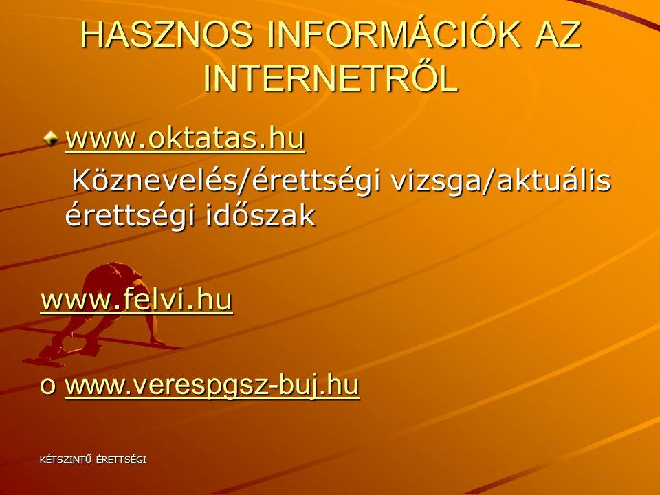 KÉTSZINTŰ ÉRETTSÉGI HASZNOS INFORMÁCIÓK AZ INTERNETRŐL www.oktatas.hu Köznevelés/érettségi vizsga/aktuális érettségi időszak Köznevelés/érettségi vizsga/aktuális érettségi időszak www.felvi.hu owww.verespgsz-buj.hu www.verespgsz-buj.hu