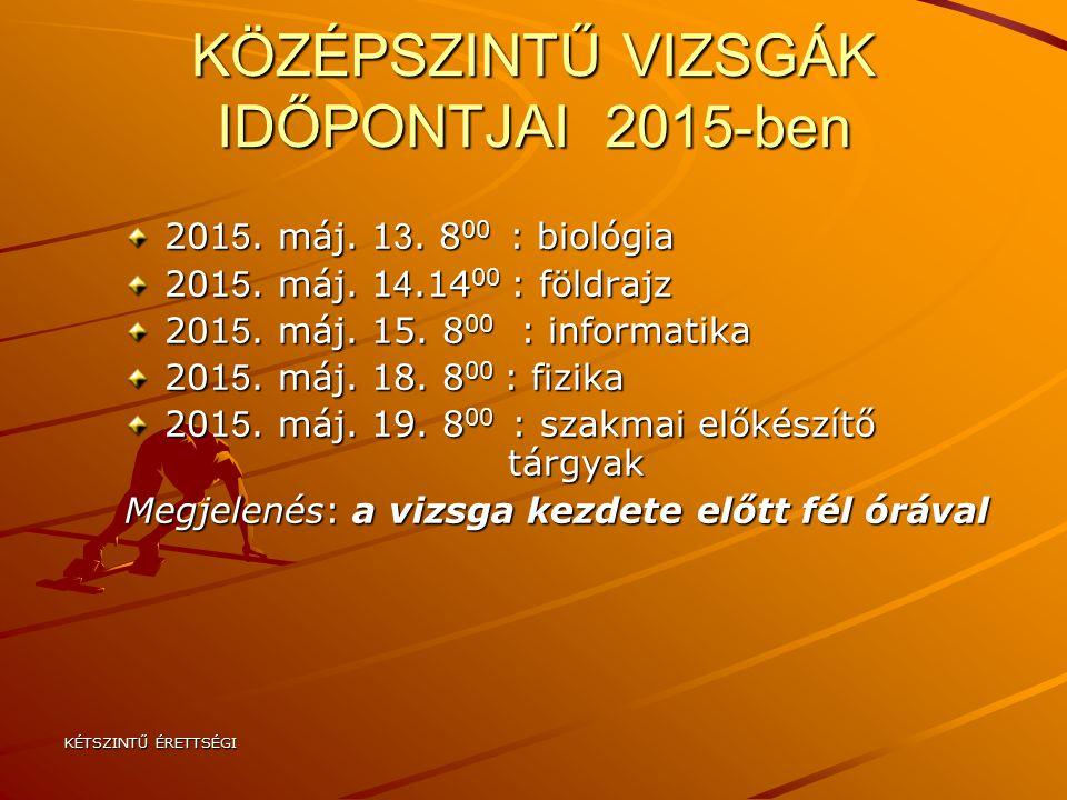 KÉTSZINTŰ ÉRETTSÉGI KÖZÉPSZINTŰ VIZSGÁK IDŐPONTJAI 2015-ben 201 5.