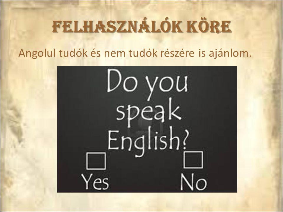 Felhasználók köre Angolul tudók és nem tudók részére is ajánlom.