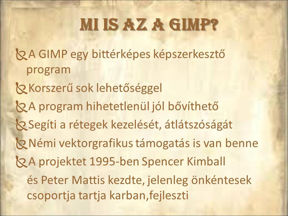Mi is az a GIMP?  A GIMP egy bittérképes képszerkesztő program  Korszerű sok lehetőséggel  A program hihetetlenül jól bővíthető  Segíti a rétegek