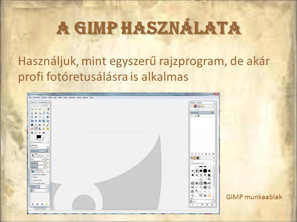 A GIMP használata Használjuk, mint egyszerű rajzprogram, de akár profi fotóretusálásra is alkalmas GIMP munkaablak
