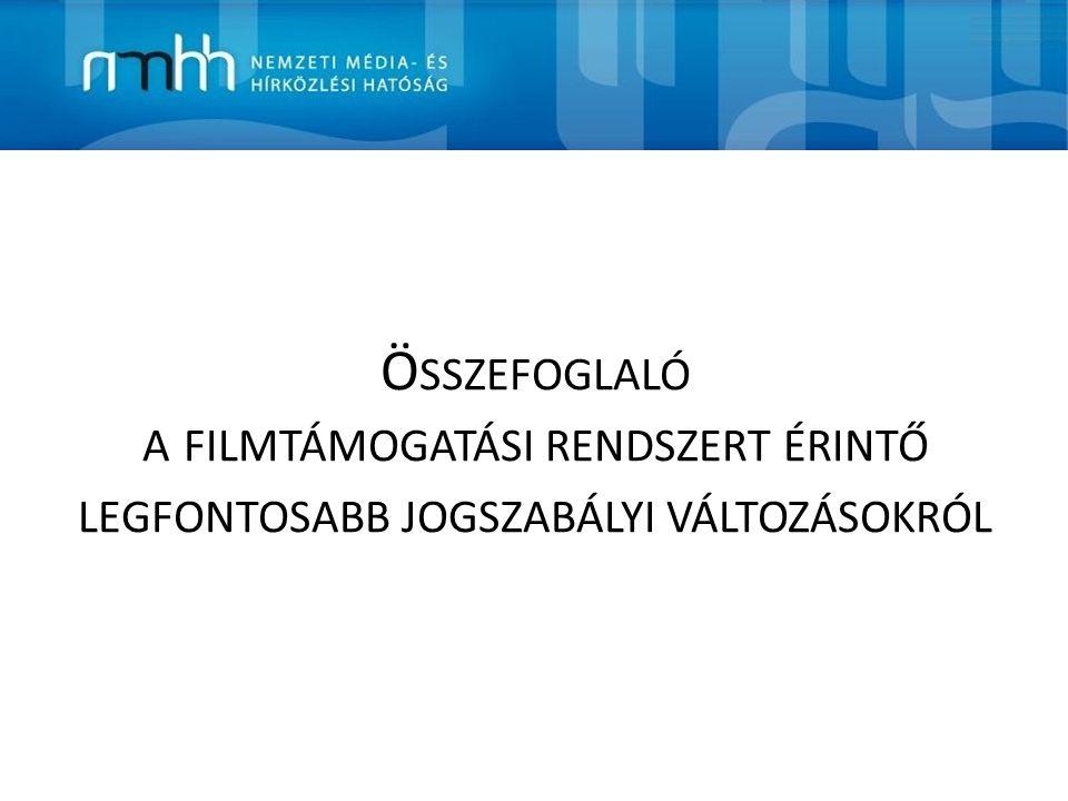 Ö SSZEFOGLALÓ A FILMTÁMOGATÁSI RENDSZERT ÉRINTŐ LEGFONTOSABB JOGSZABÁLYI VÁLTOZÁSOKRÓL
