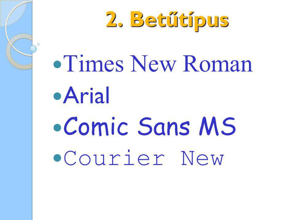 2. Betűtípus Times New Roman Arial Comic Sans MS Courier New