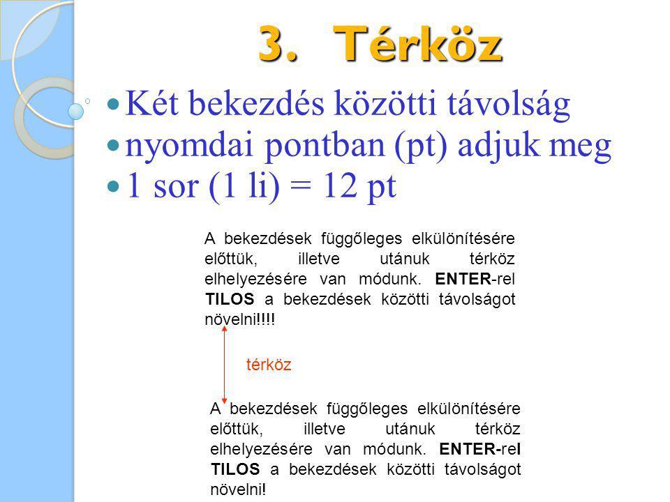3.Térköz Két bekezdés közötti távolság nyomdai pontban (pt) adjuk meg 1 sor (1 li) = 12 pt A bekezdések függőleges elkülönítésére előttük, illetve utánuk térköz elhelyezésére van módunk.