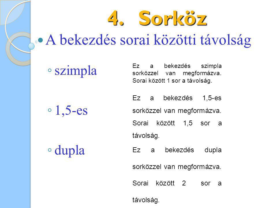 4.Sorköz Ez a bekezdés szimpla sorközzel van megformázva. Sorai között 1 sor a távolság. A bekezdés sorai közötti távolság Ez a bekezdés 1,5-es sorköz