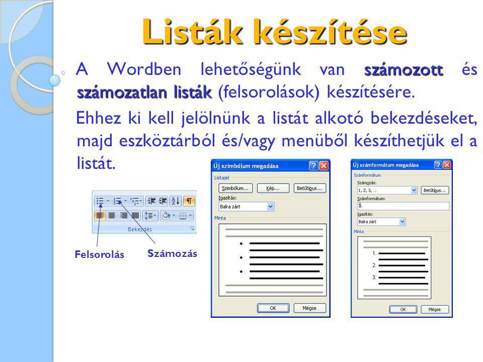 Listák készítése számozott számozatlanlisták A Wordben lehetőségünk van számozott és számozatlan listák (felsorolások) készítésére. Ehhez ki kell jelö