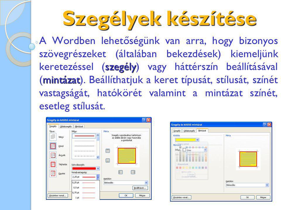 Szegélyek készítése szegély mintázat A Wordben lehetőségünk van arra, hogy bizonyos szövegrészeket (általában bekezdések) kiemeljünk keretezéssel (szegély) vagy háttérszín beállításával (mintázat).