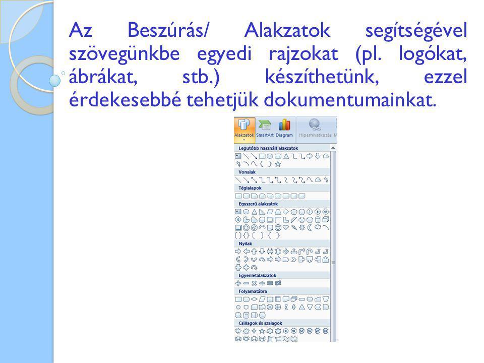 Az Beszúrás/ Alakzatok segítségével szövegünkbe egyedi rajzokat (pl. logókat, ábrákat, stb.) készíthetünk, ezzel érdekesebbé tehetjük dokumentumainkat
