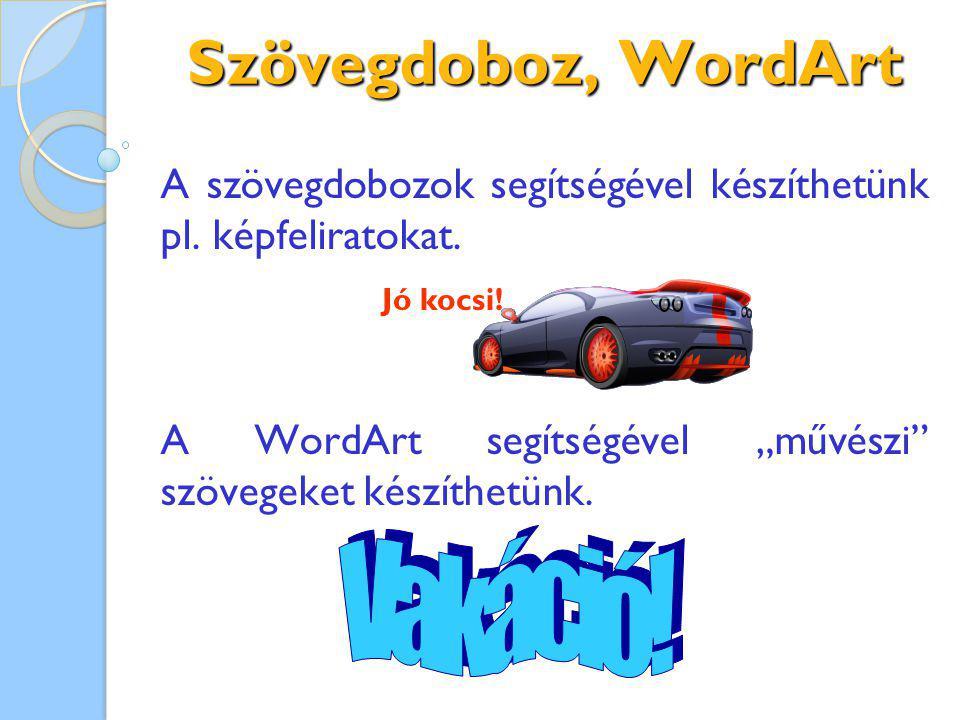 Szövegdoboz, WordArt A szövegdobozok segítségével készíthetünk pl.