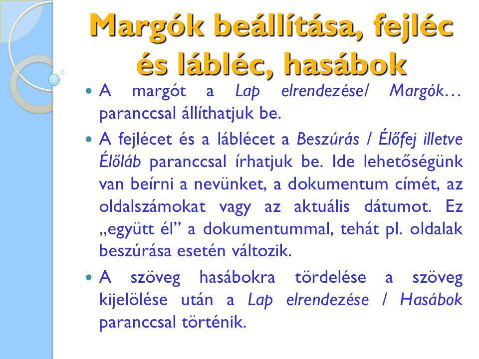 Margók beállítása, fejléc és lábléc, hasábok A margót a Lap elrendezése/ Margók… paranccsal állíthatjuk be. A fejlécet és a láblécet a Beszúrás / Élőf