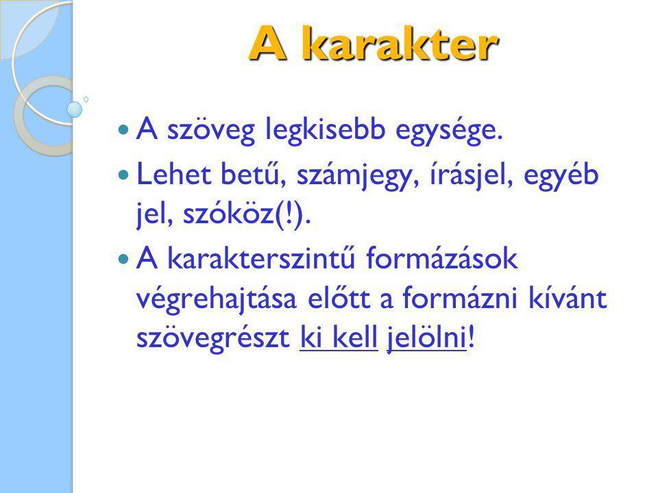A karakter A szöveg legkisebb egysége.Lehet betű, számjegy, írásjel, egyéb jel, szóköz(!).