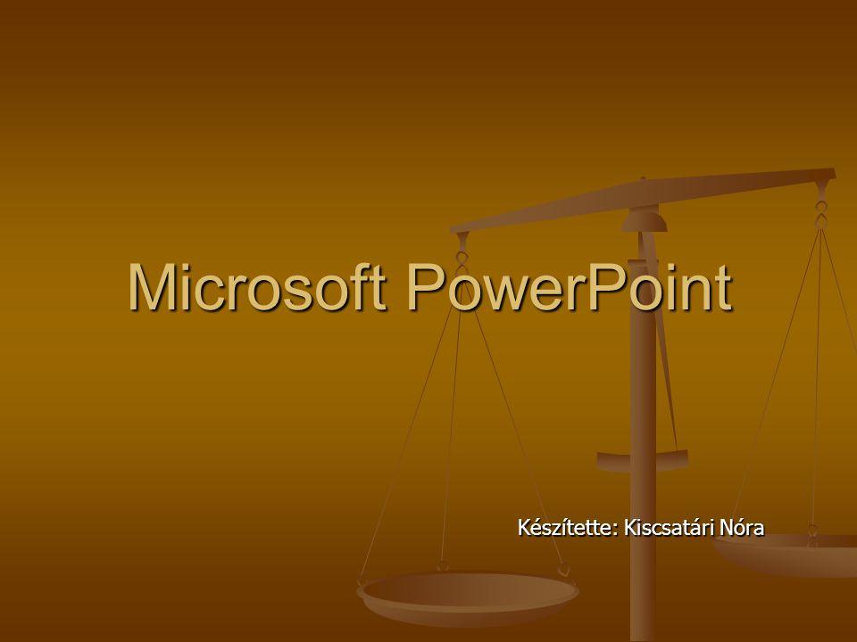 Microsoft PowerPoint Készítette: Kiscsatári Nóra