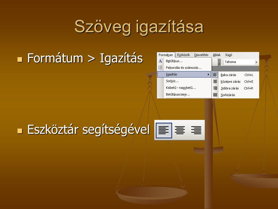 Szöveg igazítása Formátum > Igazítás Formátum > Igazítás Eszköztár segítségével Eszköztár segítségével