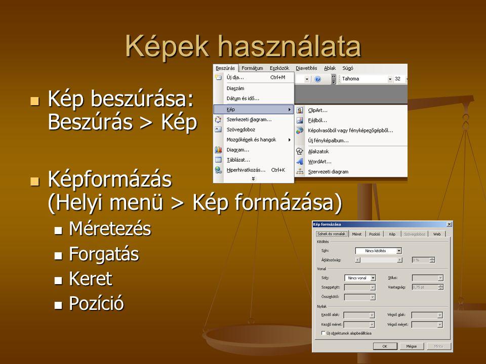 Képek használata Kép beszúrása: Beszúrás > Kép Kép beszúrása: Beszúrás > Kép Képformázás (Helyi menü > Kép formázása) Képformázás (Helyi menü > Kép formázása) Méretezés Méretezés Forgatás Forgatás Keret Keret Pozíció Pozíció