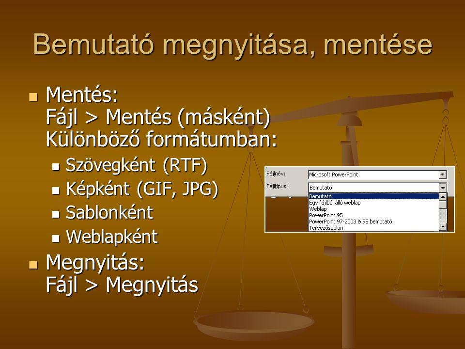 Bemutató megnyitása, mentése Mentés: Fájl > Mentés (másként) Különböző formátumban: Mentés: Fájl > Mentés (másként) Különböző formátumban: Szövegként (RTF) Szövegként (RTF) Képként (GIF, JPG) Képként (GIF, JPG) Sablonként Sablonként Weblapként Weblapként Megnyitás: Fájl > Megnyitás Megnyitás: Fájl > Megnyitás