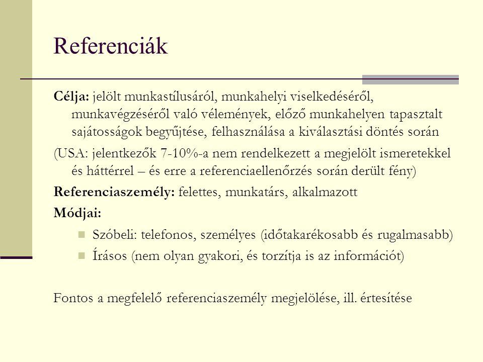 Referenciák Célja: jelölt munkastílusáról, munkahelyi viselkedéséről, munkavégzéséről való vélemények, előző munkahelyen tapasztalt sajátosságok begyű