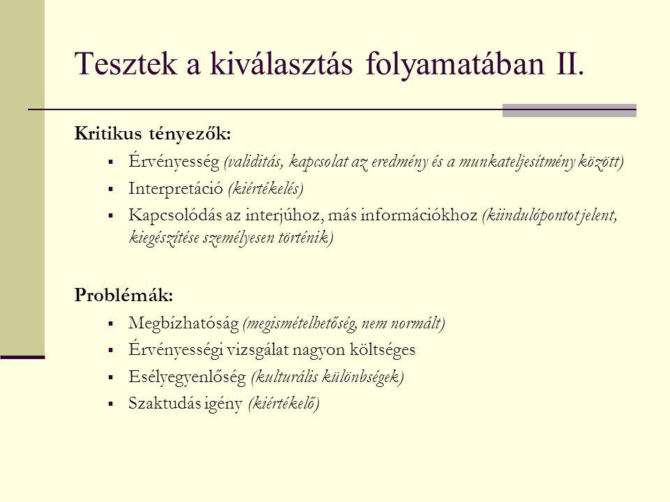 Tesztek a kiválasztás folyamatában II. Kritikus tényezők:  Érvényesség (validitás, kapcsolat az eredmény és a munkateljesítmény között)  Interpretác