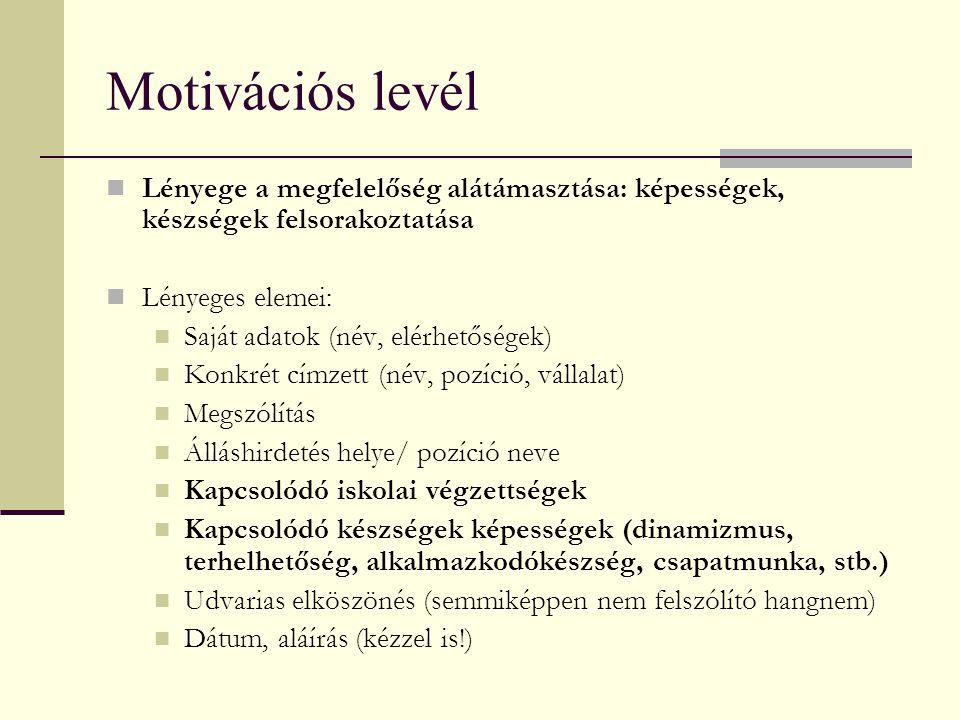 Motivációs levél Lényege a megfelelőség alátámasztása: képességek, készségek felsorakoztatása Lényeges elemei: Saját adatok (név, elérhetőségek) Konkr