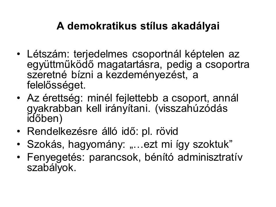 A demokratikus stílus akadályai Létszám: terjedelmes csoportnál képtelen az együttműködő magatartásra, pedig a csoportra szeretné bízni a kezdeményezé