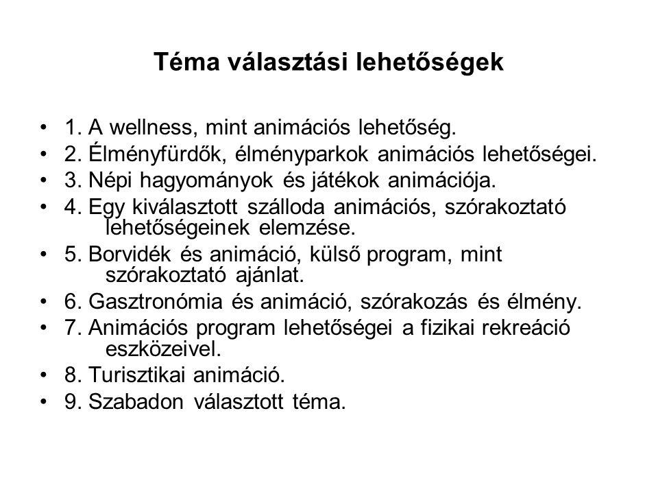 Téma választási lehetőségek 1. A wellness, mint animációs lehetőség. 2. Élményfürdők, élményparkok animációs lehetőségei. 3. Népi hagyományok és játék