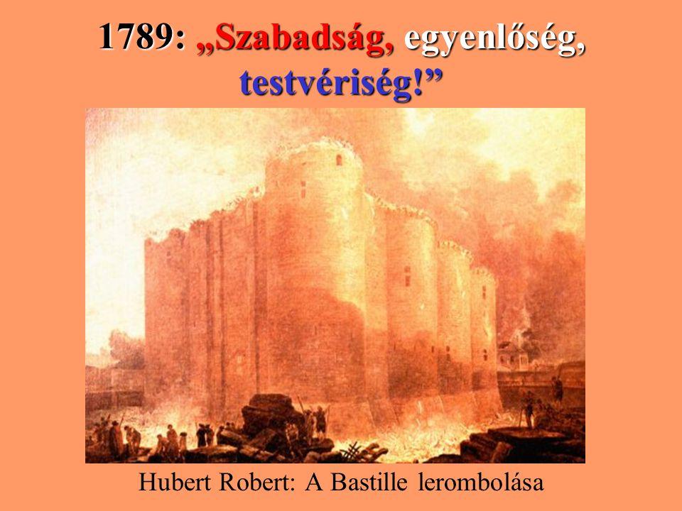 """1789: """"Szabadság, """"Szabadság, egyenlőség, testvériség!"""" Hubert Robert: A Bastille lerombolása"""