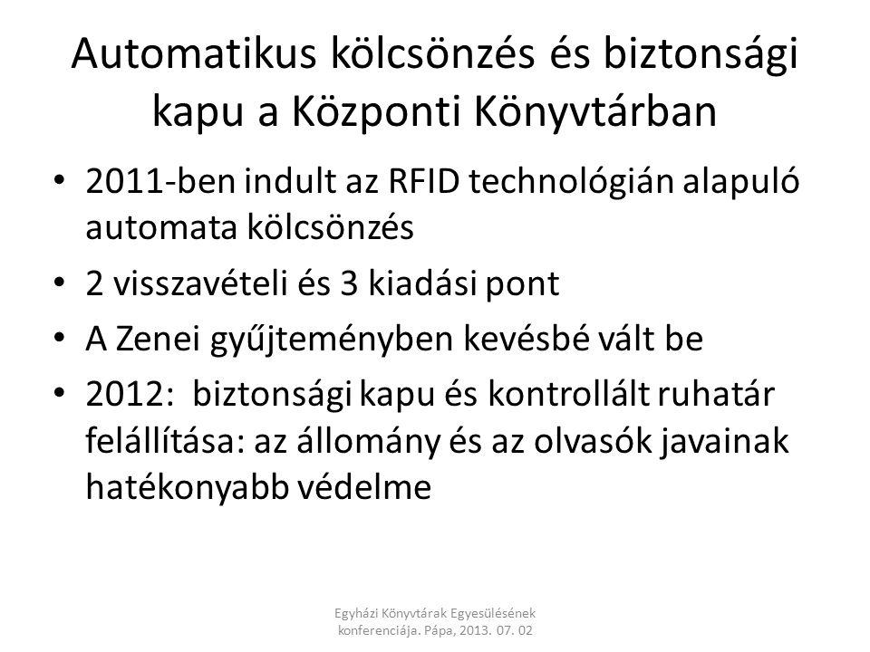 Automatikus kölcsönzés és biztonsági kapu a Központi Könyvtárban 2011-ben indult az RFID technológián alapuló automata kölcsönzés 2 visszavételi és 3 kiadási pont A Zenei gyűjteményben kevésbé vált be 2012: biztonsági kapu és kontrollált ruhatár felállítása: az állomány és az olvasók javainak hatékonyabb védelme Egyházi Könyvtárak Egyesülésének konferenciája.