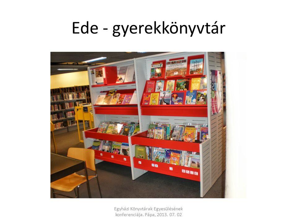 Ede - gyerekkönyvtár Egyházi Könyvtárak Egyesülésének konferenciája. Pápa, 2013. 07. 02