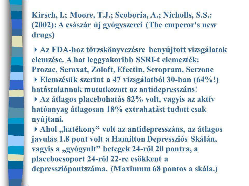 Kirsch, I.; Moore, T.J.; Scoboria, A.; Nicholls, S.S.: (2002): A császár új gyógyszerei (The emperor s new drugs)  Az FDA-hoz törzskönyvezésre benyújtott vizsgálatok elemzése.