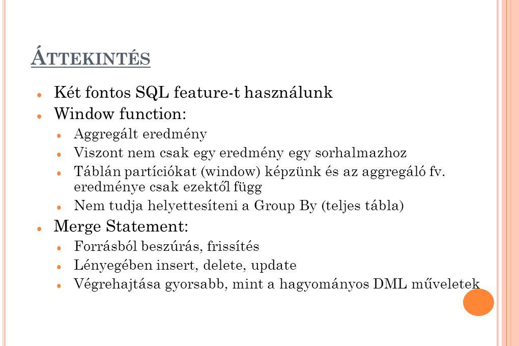 Á TTEKINTÉS Két fontos SQL feature-t használunk Window function: Aggregált eredmény Viszont nem csak egy eredmény egy sorhalmazhoz Táblán partíciókat