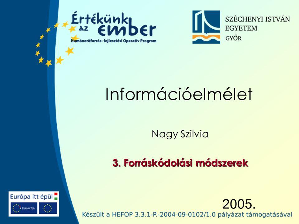 2005. Információelmélet Nagy Szilvia 3. Forráskódolási módszerek