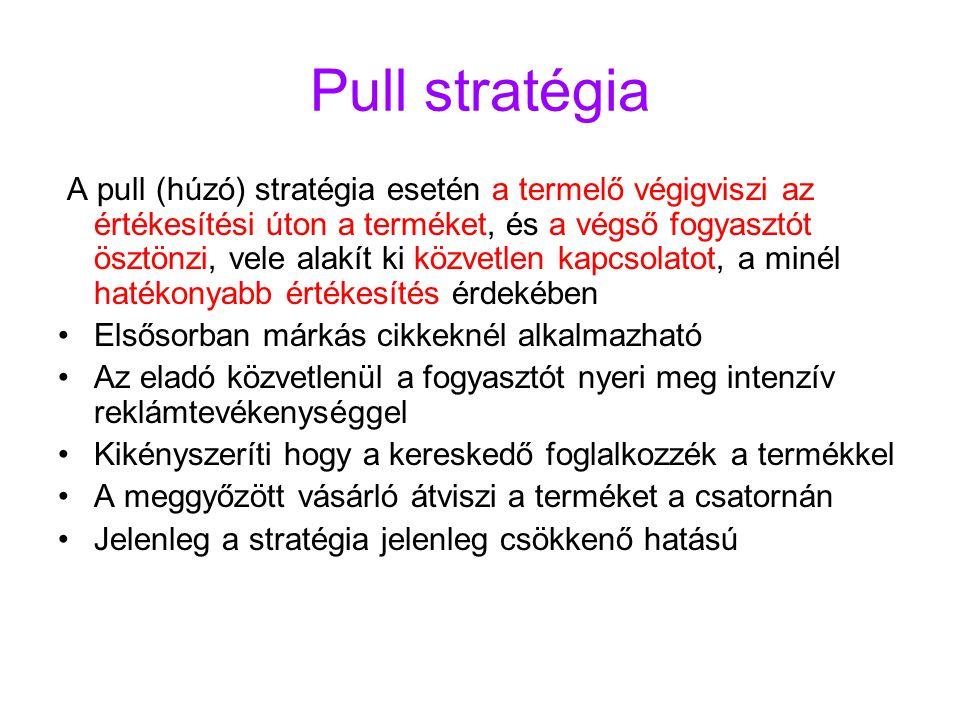 Pull stratégia A pull (húzó) stratégia esetén a termelő végigviszi az értékesítési úton a terméket, és a végső fogyasztót ösztönzi, vele alakít ki köz