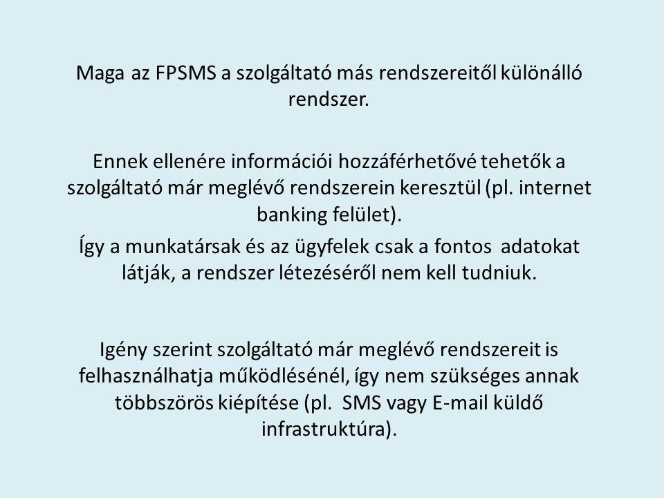 Maga az FPSMS a szolgáltató más rendszereitől különálló rendszer. Ennek ellenére információi hozzáférhetővé tehetők a szolgáltató már meglévő rendszer