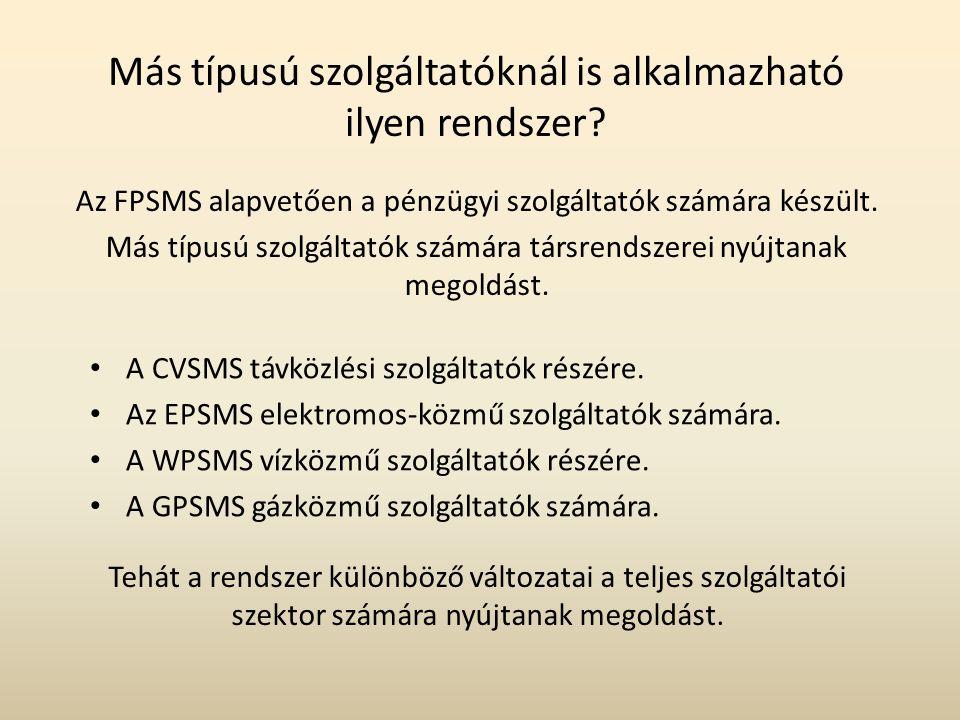 Más típusú szolgáltatóknál is alkalmazható ilyen rendszer? Az FPSMS alapvetően a pénzügyi szolgáltatók számára készült. Más típusú szolgáltatók számár