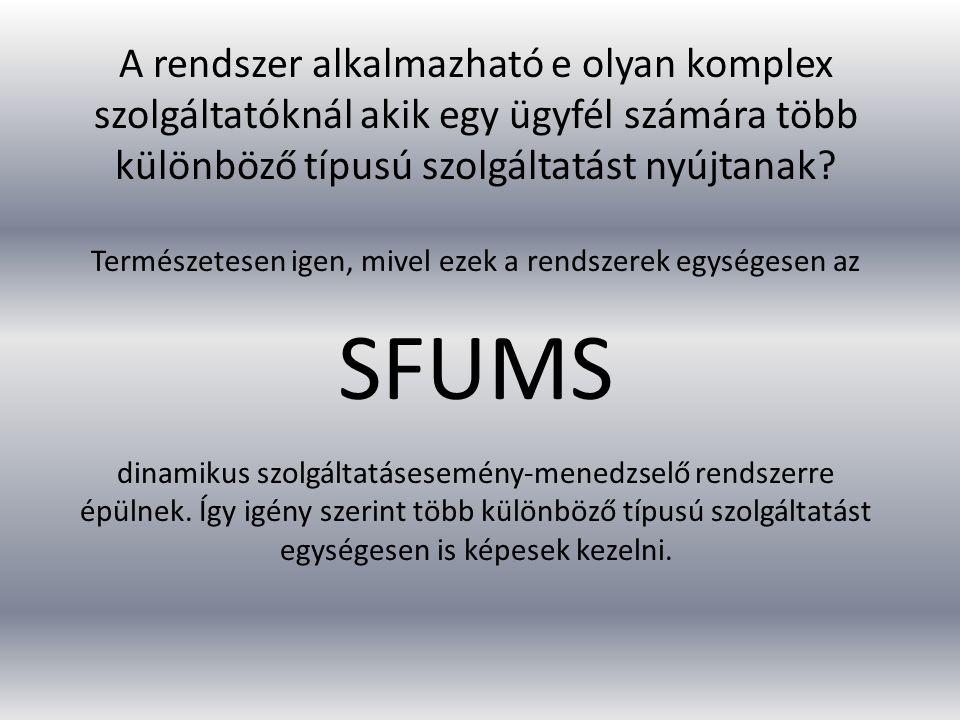 Természetesen igen, mivel ezek a rendszerek egységesen az SFUMS dinamikus szolgáltatásesemény-menedzselő rendszerre épülnek. Így igény szerint több kü