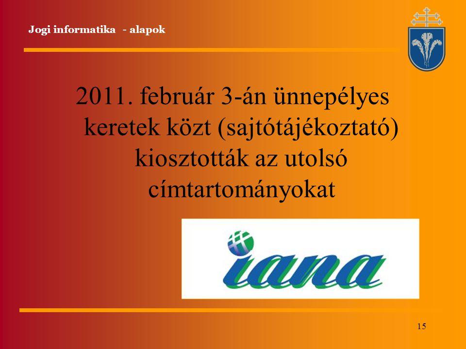15 2011. február 3-án ünnepélyes keretek közt (sajtótájékoztató) kiosztották az utolsó címtartományokat Jogi informatika - alapok
