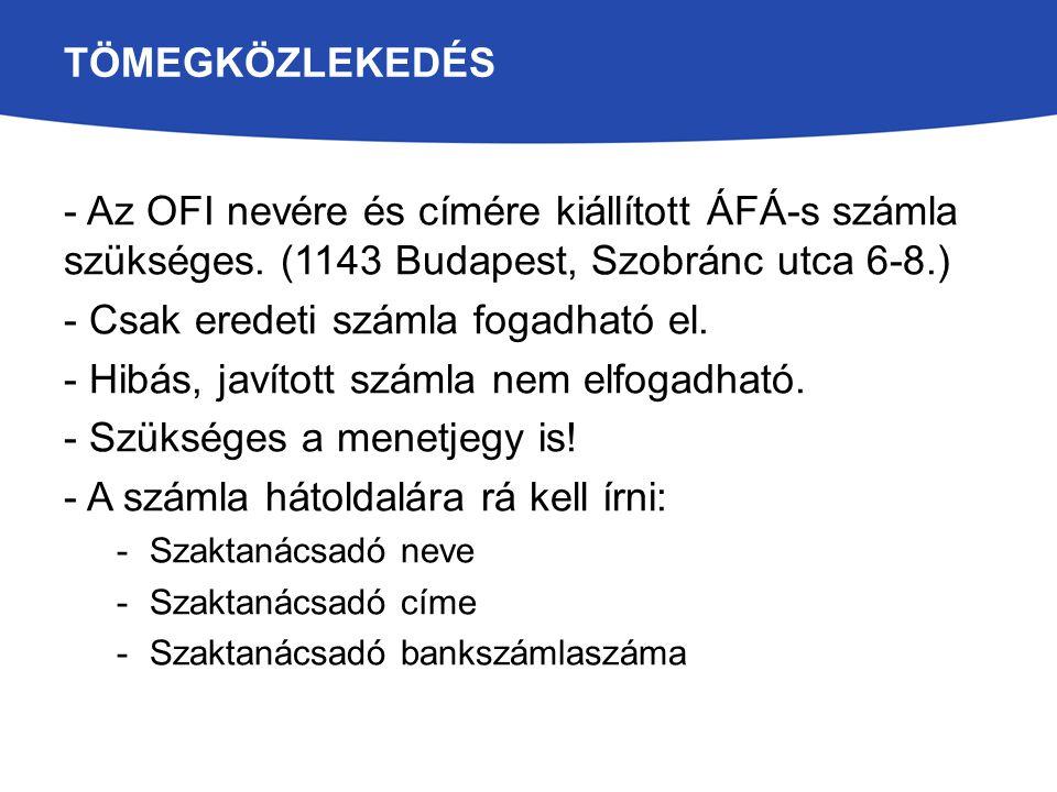 TÖMEGKÖZLEKEDÉS - Az OFI nevére és címére kiállított ÁFÁ-s számla szükséges. (1143 Budapest, Szobránc utca 6-8.) - Csak eredeti számla fogadható el. -