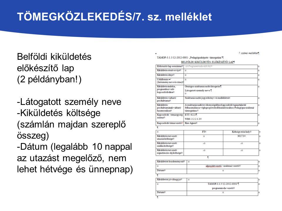 TÖMEGKÖZLEKEDÉS/7. sz. melléklet Belföldi kiküldetés előkészítő lap (2 példányban!) -Látogatott személy neve -Kiküldetés költsége (számlán majdan szer