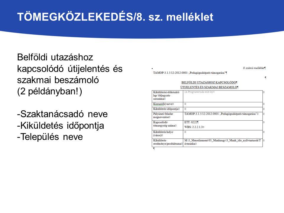 TÖMEGKÖZLEKEDÉS/8. sz. melléklet Belföldi utazáshoz kapcsolódó útijelentés és szakmai beszámoló (2 példányban!) -Szaktanácsadó neve -Kiküldetés időpon