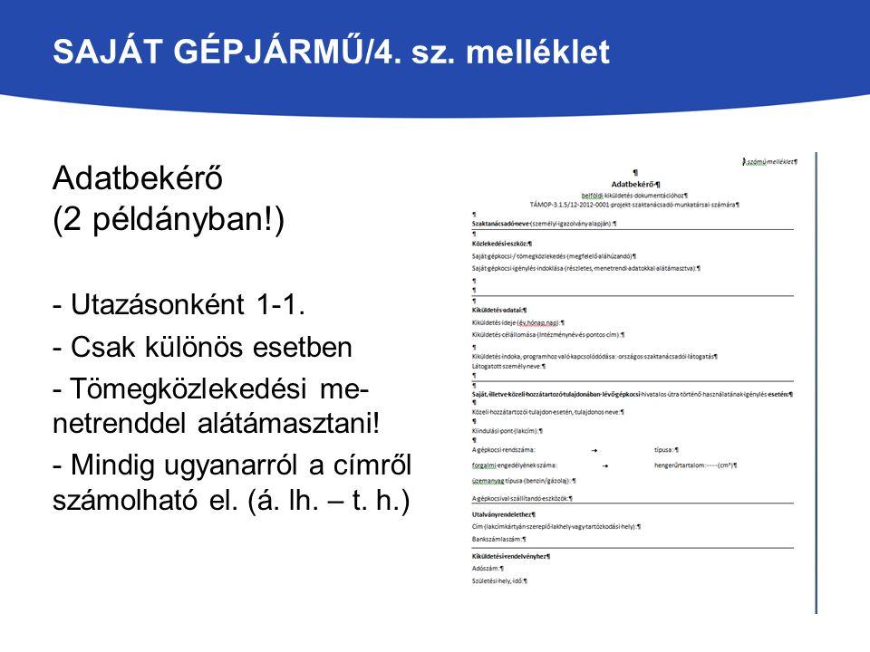 SAJÁT GÉPJÁRMŰ/4. sz. melléklet Adatbekérő (2 példányban!) - Utazásonként 1-1. - Csak különös esetben - Tömegközlekedési me- netrenddel alátámasztani!