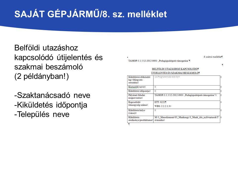 SAJÁT GÉPJÁRMŰ/8. sz. melléklet Belföldi utazáshoz kapcsolódó útijelentés és szakmai beszámoló (2 példányban!) -Szaktanácsadó neve -Kiküldetés időpont