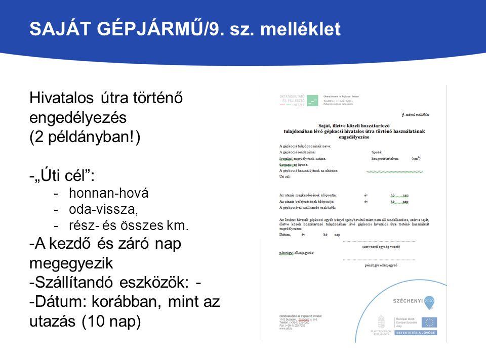 """SAJÁT GÉPJÁRMŰ/9. sz. melléklet Hivatalos útra történő engedélyezés (2 példányban!) -""""Úti cél"""": -honnan-hová -oda-vissza, -rész- és összes km. -A kezd"""