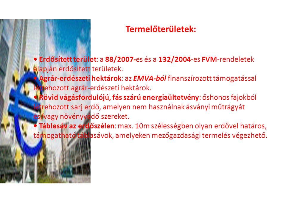 A Termelőterületek: Erdősített terület: a 88/2007-es és a 132/2004-es FVM-rendeletek alapján erdősített területek. Agrár-erdészeti hektárok: az EMVA-b