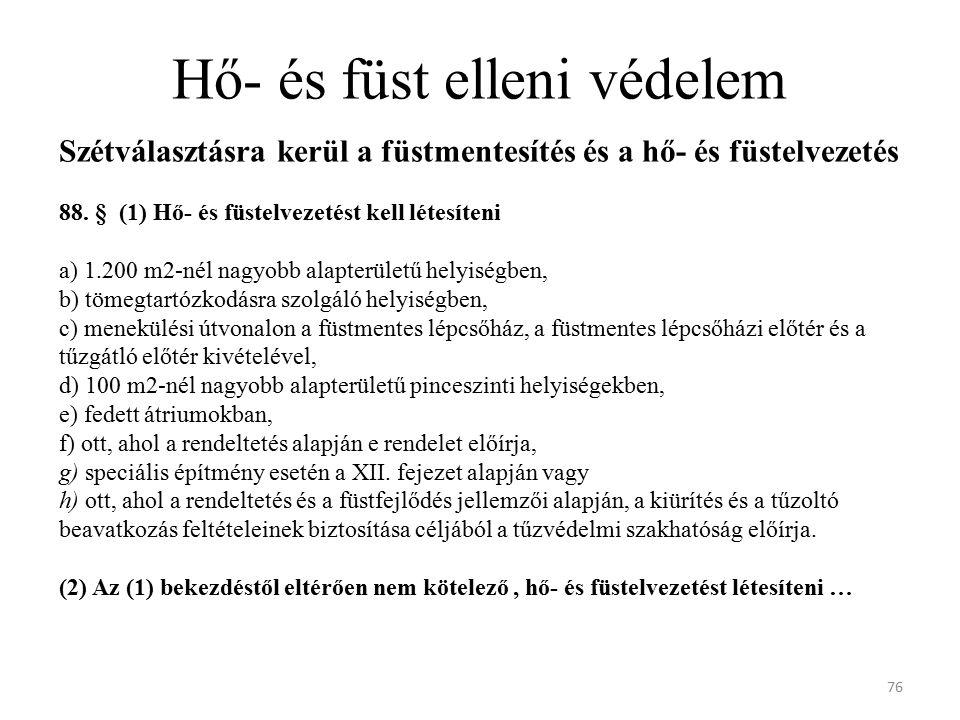 Hő- és füst elleni védelem Szétválasztásra kerül a füstmentesítés és a hő- és füstelvezetés 88. § (1) Hő- és füstelvezetést kell létesíteni a) 1.200 m